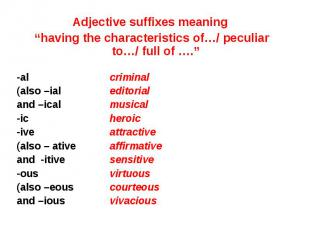 "Adjective suffixes meaning Adjective suffixes meaning ""having the characteristic"