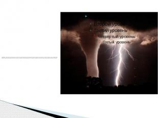 Tornado - monstrously narrow rotating column of air that extends from a thunders