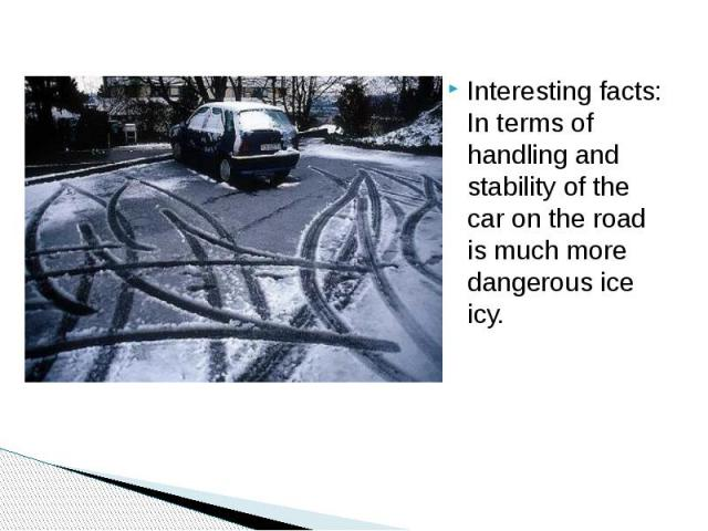 Interesting facts: In terms of handling and stability of the car on the road is much more dangerous ice icy.