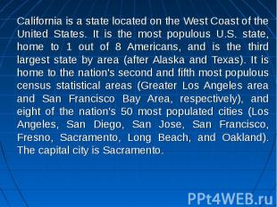California is a state located on the West Coast of the United States. It is the