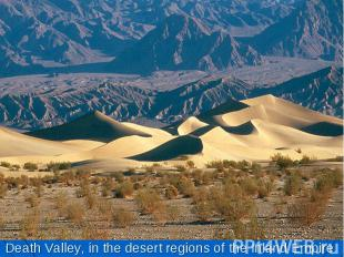 Death Valley, in the desert regions of the Inland Empire