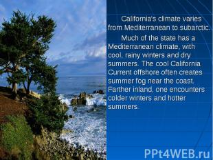 California's climate varies from Mediterranean to subarctic. Much of the state h