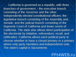 California is governed as a republic, with three branches of government – the ex