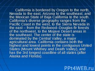 California is bordered by Oregon to the north, Nevada to the east, Arizona to th