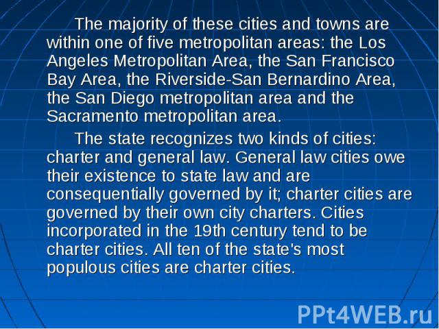 The majority of these cities and towns are within one of five metropolitan areas: the Los Angeles Metropolitan Area, the San Francisco Bay Area, the Riverside-San Bernardino Area, the San Diego metropolitan area and the Sacramento metropolitan area.…