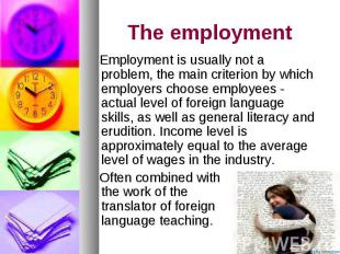 The employment Employment is usually not a problem, the main criterion by which