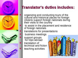 Translator's duties includes: organizing and conducting tours of the cultural an