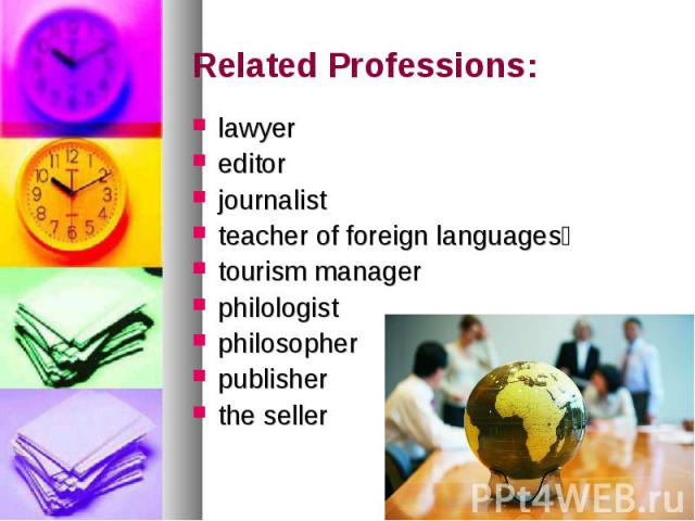 Related Professions: lawyer editor journalist teacher of foreign languages tourism manager philologist philosopher publisher the seller