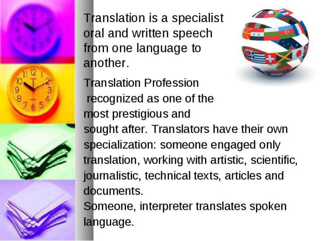 Translation Profession recognized as one of the most prestigious and sought after. Translators have their own specialization: someone engaged only translation, working with artistic, scientific, journalistic, technical texts, articles and documents.…