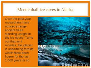 Mendenhall ice caves in Alaska Over the past year, researchers have noticed stra