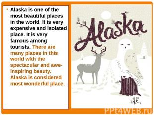 Alaska is one of the most beautiful places in the world. It is very expensive an