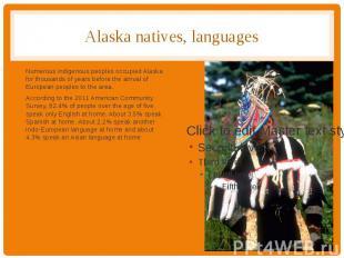 Alaska natives, languages Numerous indigenous peoples occupied Alaska for thousa