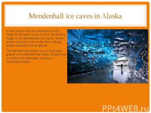 Mendenhall ice caves in Alaska In few places can you experience every stage of t