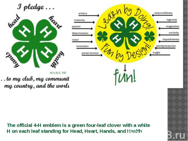 The official 4-H emblem is a green four-leaf clover with a white H on each leaf standing for Head, Heart, Hands, and Health