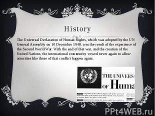 History The Universal Declaration of Human Rights, which was adopted by the UN G