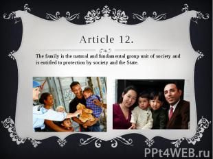 Article 12. The family is the natural and fundamental group unit of society and