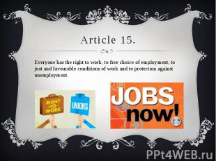 Article 15. Everyone has the right to work, to free choice of employment, to jus