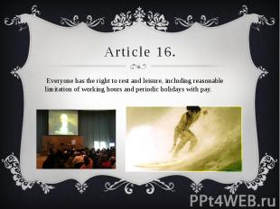 Article 16. Everyone has the right to rest and leisure, including reasonable lim