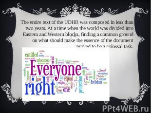 The entire text of the UDHR was composed in less than two years. At a time when