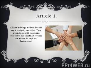 Article 1. All human beings are born free and equal in dignity and rights. They