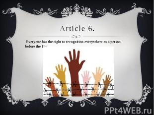 Article 6. Everyone has the right to recognition everywhere as a person before t