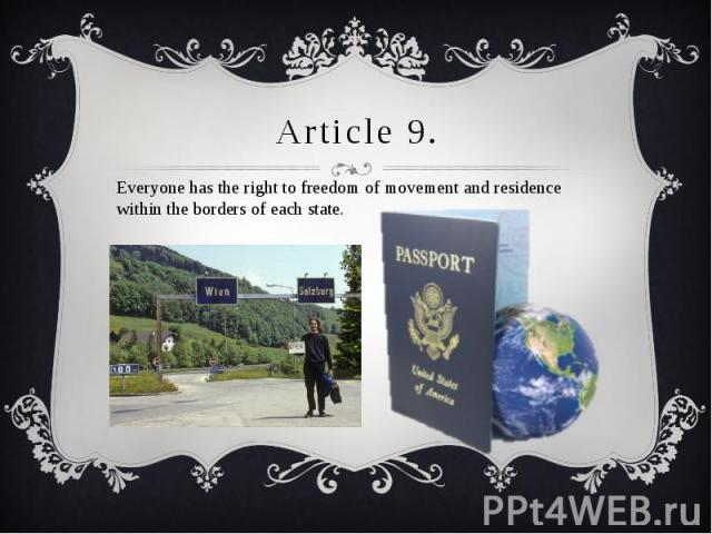 Article 9. Everyone has the right to freedom of movement and residence within the borders of each state.