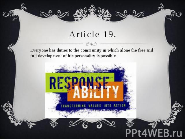 Article 19. Everyone has duties to the community in which alone the free and full development of his personality is possible.