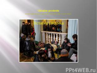 Ukraine protests Anti-government protesters occupy the floor of City Hall on Dec