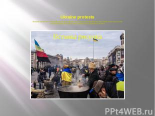 Ukraine protests Thousands of people have been protesting against the government