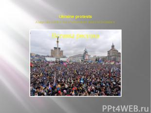 Ukraine protests A large rally is held in Kiev's Independence Square on December