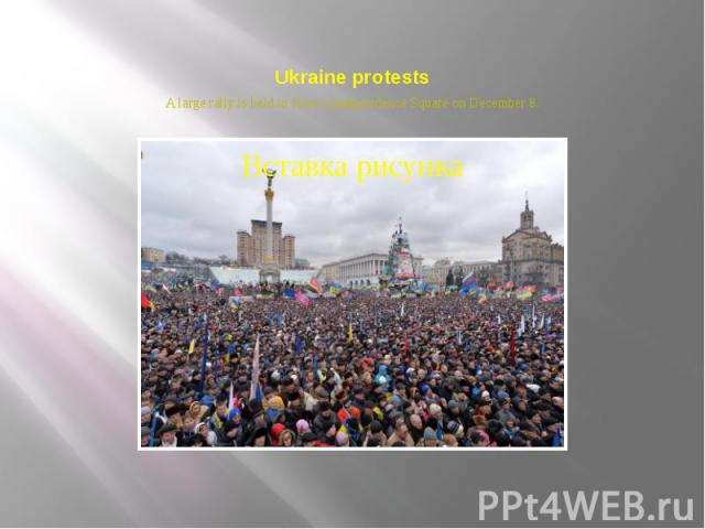 Ukraine protests A large rally is held in Kiev's Independence Square on December 8.