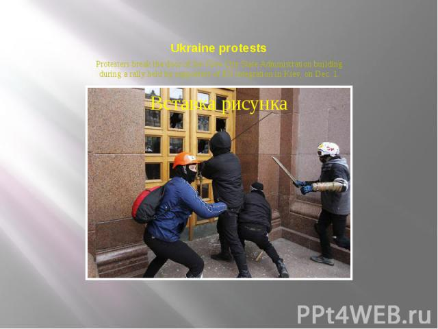 Ukraine protests Protesters break the door of the Kiev City State Administration building during a rally held by supporters of EU integration in Kiev, on Dec. 1.
