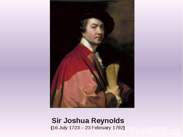 Sir Joshua Reynolds (16 July 1723 – 23 February 1792)