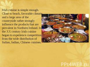 Irish cuisine is simple enough. Close to beach, favorable climate and a large ar