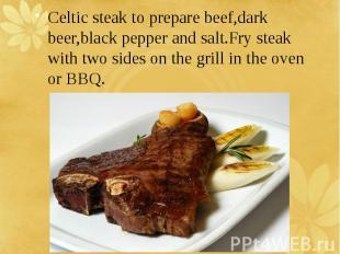 Celtic steak to prepare beef,dark beer,black pepper and salt.Fry steak with two