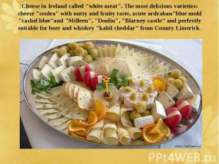 """Cheese in Ireland called """"white meat"""". The most delicious varieties: c"""