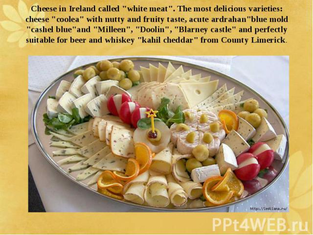 """Cheese in Ireland called """"white meat"""". The most delicious varieties: cheese """"coolea"""" with nutty and fruity taste, acute ardrahan""""blue mold """"cashel blue""""and """"Milleen"""", """"Doolin"""", """"Blarney cas…"""