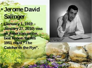 Jerome David Salinger Jerome David Salinger (January 1, 1919 – Janua