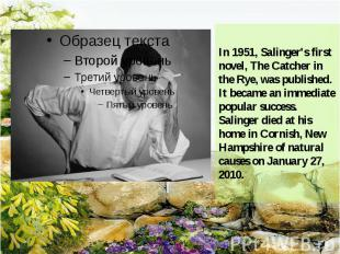In 1951, Salinger's first novel, The Catcher in the Rye, was published. It becam