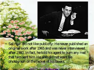 Salinger did not like publicity: He never published an original work after 1965
