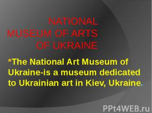 *The National Art Museum of Ukraine-is a museum dedicated to Ukrainian art in Ki