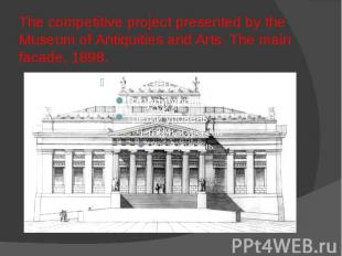 The competitive project presented by the Museum of Antiquities and Arts. The mai