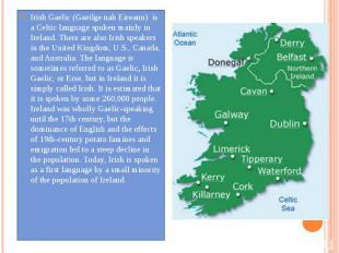 Irish Gaelic (Gaeilge nah Eireann) is aCelticlanguage spoken m