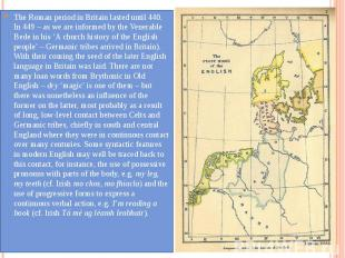 The Roman period in Britain lasted until 440. In 449 – as we are informed by the