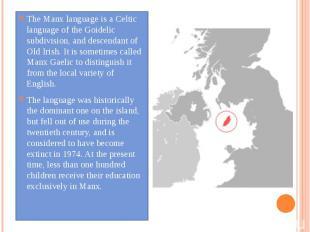 The Manx language is a Celtic language of the Goidelic subdivision, and descenda
