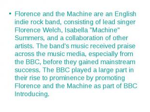 Florence and the Machine are an English indie rock band, consisting of lead sing