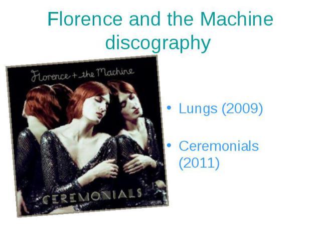 Lungs (2009) Ceremonials (2011)