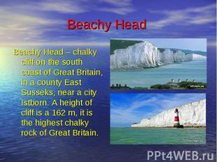 Beachy Head Beachy Head – chalky cliff on the south coast of Great Britain, in a