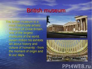 British museum The British museum is a main historically-artistic museum of Grea