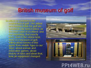 British museum of golf Scotland is considered the motherland of golf. The oldest